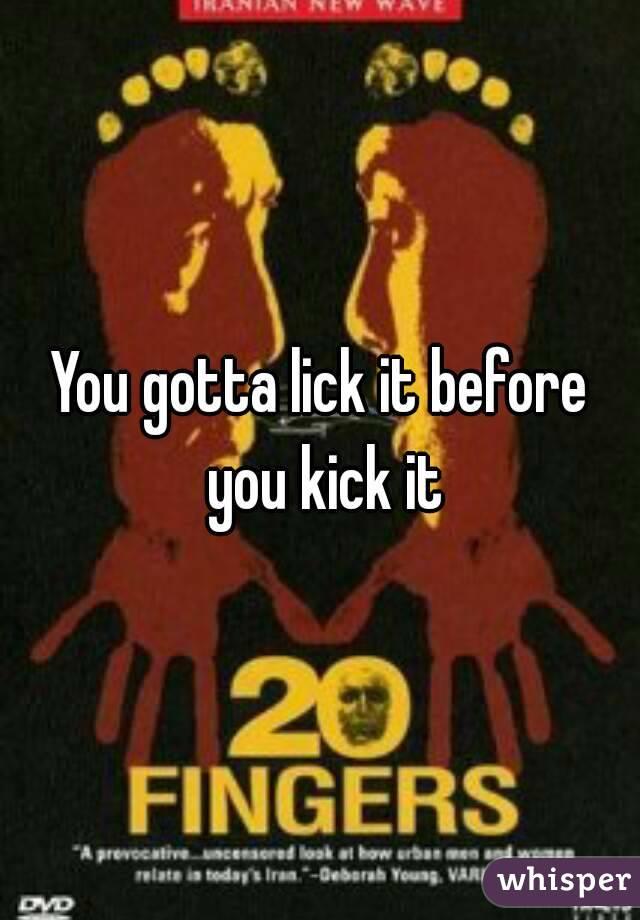 best of Before Lick kick it it
